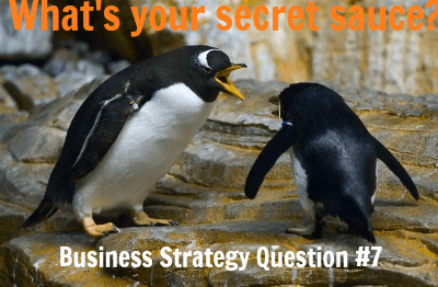 Business Strategy Question 7: What's Your Secret Sauce