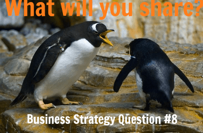 Business Strategy Question #8: What Will You Share?