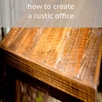 Creating an office with Rustic Furniture