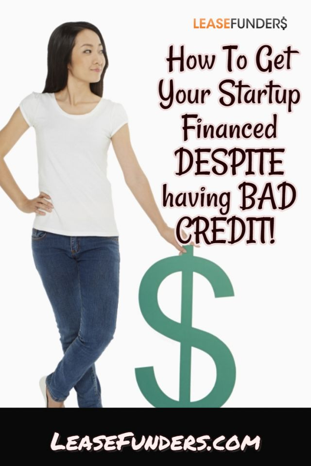 how to get your startup financed despite having bad credit