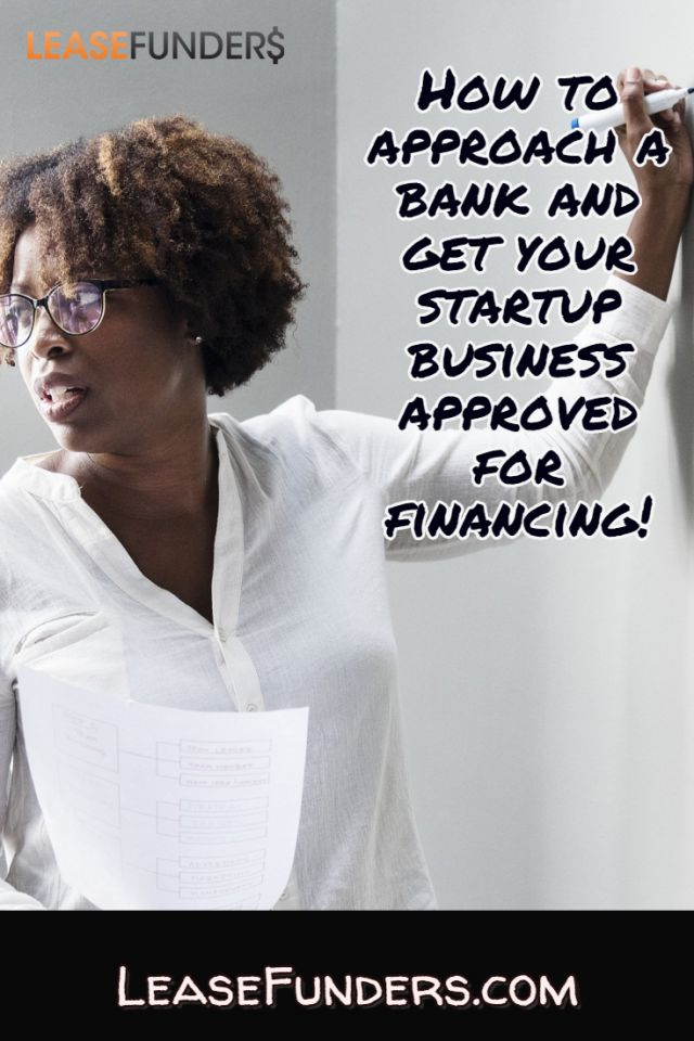 how to approach a bank and get your startup business approved for financing