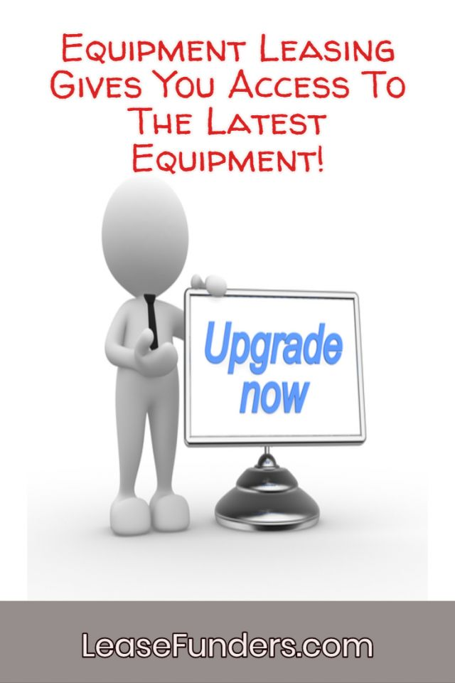 equipment leasing gives u access to latest equipment