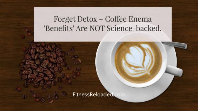 Forget Detox – Touted Coffee Enema Benefits Are Not Science-backed.