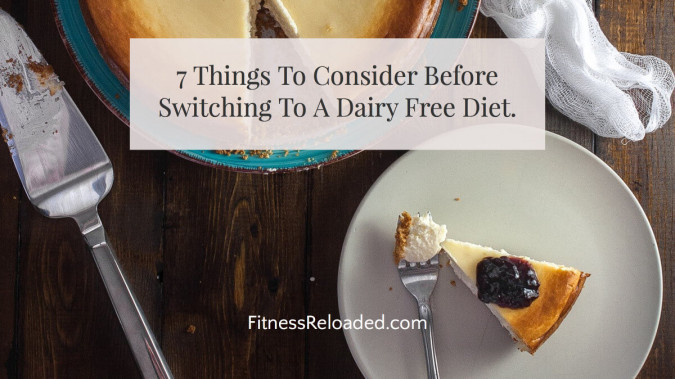 7 Things To Consider Before Adopting A Dairy Free Diet Plan.