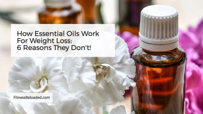 How Essential Oils Work For Weight Loss: 6 Reasons They Don't!