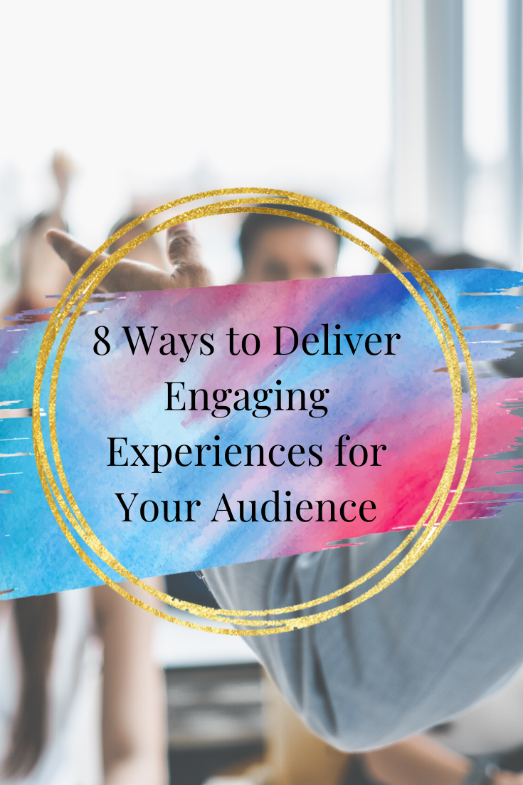 8 Ways to Deliver Engaging Experiences for Your Audience