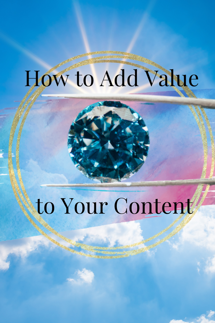 How to Add Value To Your Content: