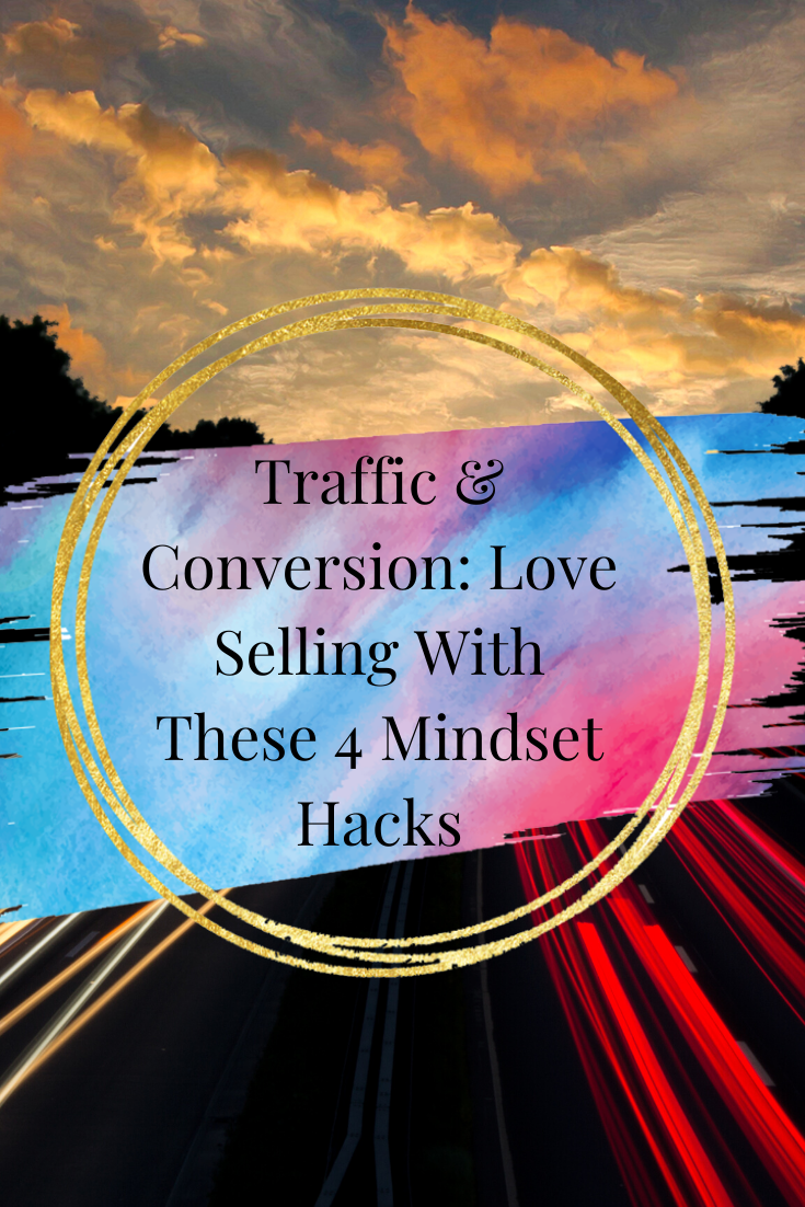 Traffic & Conversion: Love Selling With These 4 Mindset Hacks