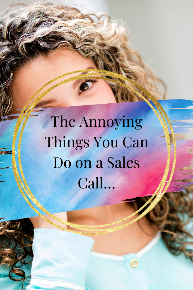 The Annoying Things You Can Do on a Sales Call...