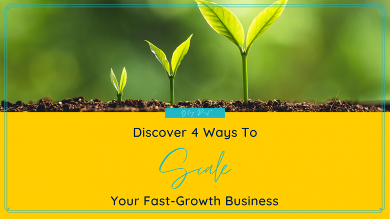 blog image 4 ways to scale your fast growth business | Natalie Campbell