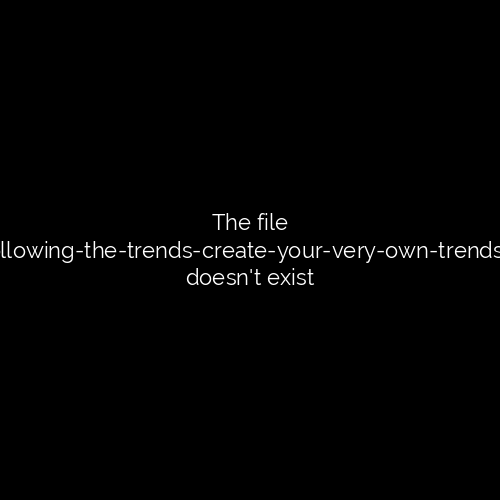 Instead of Following The Trends, Create Your Very Own Trends in 2020