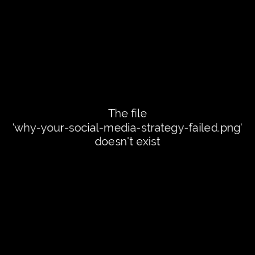 Why Your Social Media Strategy Failed