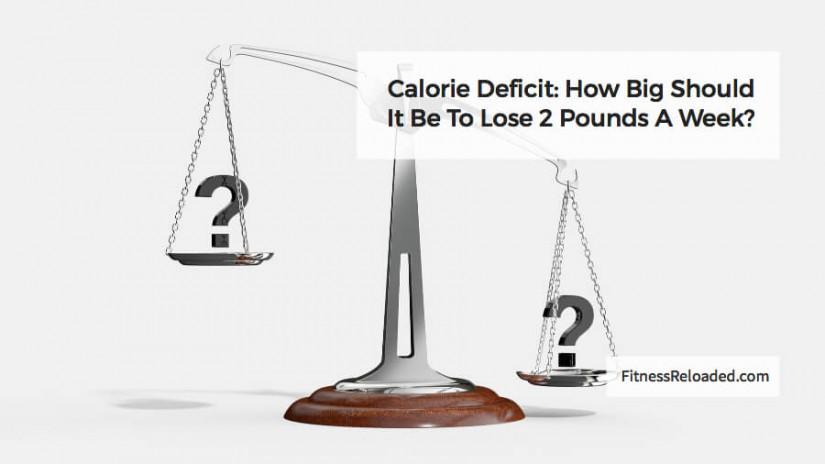 Calorie Deficit: How Big Should It Be To Lose 2 Pounds A Week?