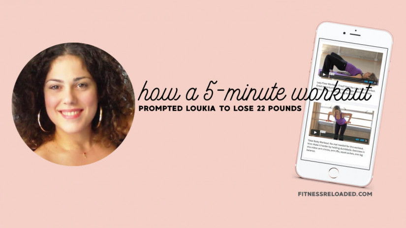 Meet Loukia: How A 5-min Workout Led To A 22-pound Weight Loss.