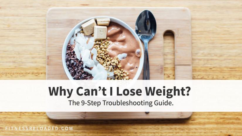 'Why Can't I Lose Weight?' The 9-Step Troubleshooting Guide.