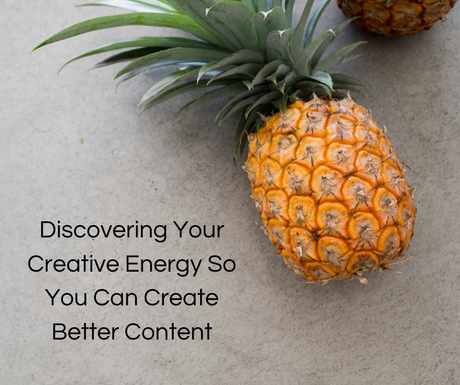 Discovering Your Creative Energy So You Can Create Better Content