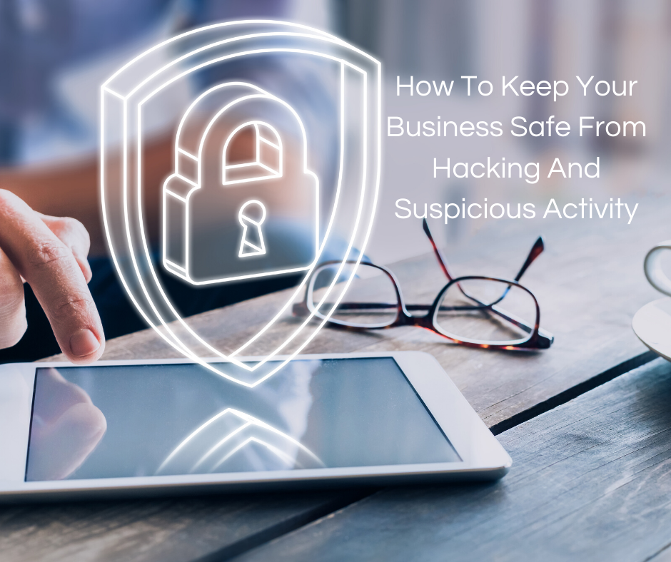How To Keep Your Business Safe From Hacking And Suspicious Activity