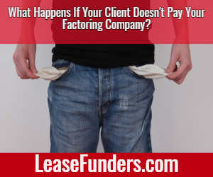 what happens if clients don't pay the factoring company